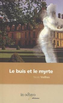 Le buis et le myrte : histoire de Louise de Vaudémont-Lorraine, reine de France : biographie romancée - NicoleVoilhes