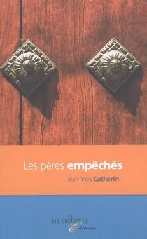 Les pères empêchés - Jean-YvesCatherin