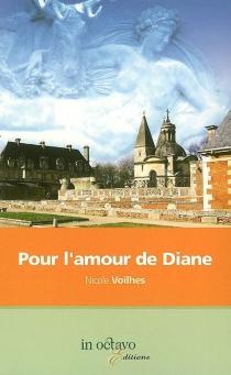 Pour l'amour de Diane : histoire de Henri II, roi de France : biographie romancée - NicoleVoilhes