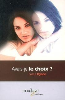Avais-je le choix ? : roman autobiographique - SaadiaDyane