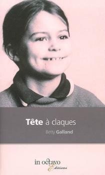 Tête à claques : roman autobiographique - BettyGalland