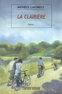 La clairière : été 1943 - MichèleLaforest
