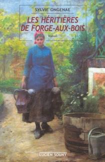 Les héritières de Forge-Basse - SylvieOngenae