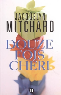 Douze fois chéri - JacquelynMitchard
