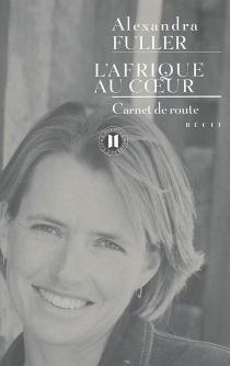 L'Afrique au coeur : carnet de route - AlexandraFuller