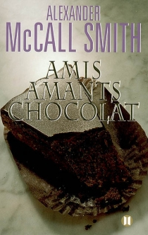 Amis, amants, chocolat - Alexander McCall Smith