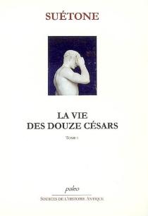 La vie des douze Césars - Suétone
