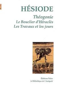 Théogonie| Le bouclier d'Héraclès| Les travaux et les jours - Hésiode