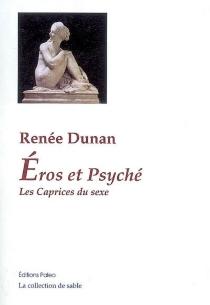 Eros et Psyché| Suivi de Les caprices du sexe ou Les audaces érotiques de Mademoiselle Louise de B... - RenéeDunan