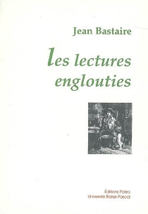 Les lectures englouties - Jean Bastaire