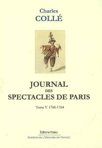 Journal historique sur les hommes de lettres, les ouvrages dramatiques et les évènements les plus mémorables du règne de Louis XV : 1748-1772 - CharlesCollé