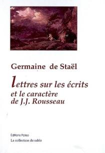 Lettres sur les écrits et le caractère de Jean-Jacques Rousseau - Germaine deStaël-Holstein