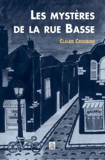 Les mystères de la rue Basse - ClaudeCroubois