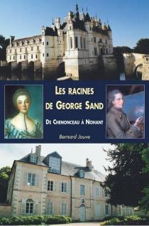 Les racines de George Sand : de Chenonceau à Nohant - BernardJouve