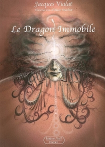 Le dragon immobile - Jacques Vialat