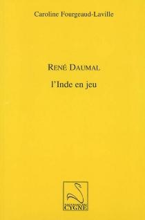 René Daumal : l'Inde en jeu - CarolineFourgeaud-Laville