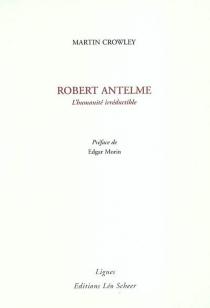Robert Antelme : l'humanité irréductible - MartinCrowley