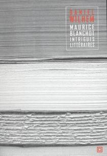 Maurice Blanchot, intrigues littéraires - DanielWilhem
