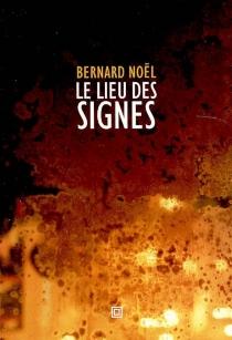 Le lieu des signes - BernardNoël