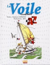 La voile illustrée de A à Z - StéphaneGermain