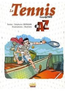 Le tennis illustré de A à Z - StéphaneGermain