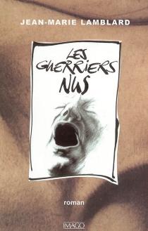 Les guerriers nus - Jean-MarieLamblard