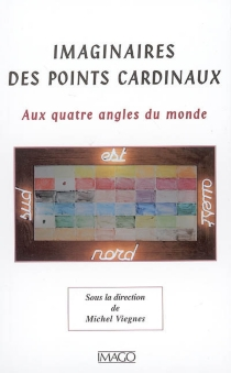 Imaginaires des points cardinaux : aux quatre angles du monde : actes du colloque international, Université Stendhal, Grenoble-III -