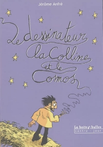 Le dessinateur, la colline et le cosmos - JérômeAnfré
