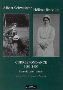 Albert Schweitzer-Hélène Bresslau, correspondance 1901-1905 : l'amitié dans l'amour - HélèneBresslau
