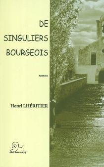 De singuliers bourgeois - HenriLhéritier