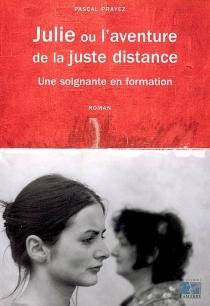 Julie ou L'aventure de la juste distance : une soignante en formation - PascalPrayez