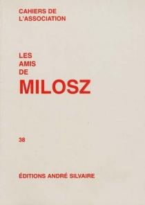 Cahiers de l'Association Les amis de Milosz, n° 38 -