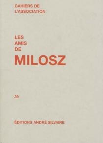 Cahiers de l'Association Les amis de Milosz, n° 39 -