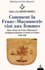 Comment la maçonnerie vint aux femmes : deux siècles de franc-maçonnerie d'adoption féminine et mixte en France, 1740-1940 - YvesHivert-Messeca, GisèleHivert-Messeca