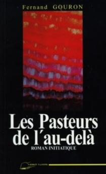 Les pasteurs de l'au-delà : roman d'initiation spirituelle - FernandGouron