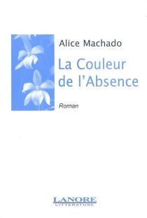 La couleur de l'absence - AliceMachado
