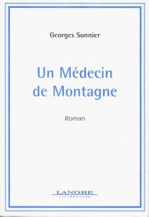 Un médecin de montagne - GeorgesSonnier