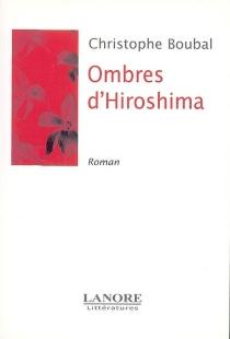 Ombres d'Hiroshima - ChristopheDurand-Boubal