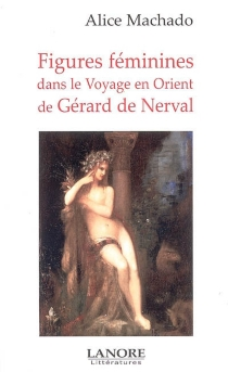Figures féminines dans le Voyage en Orient de Gérard de Nerval - AliceMachado
