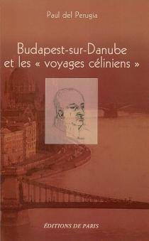 Budapest-sur-Danube et les voyages céliniens - PaulDel Perugia