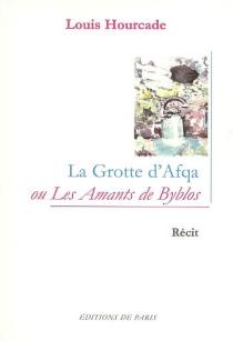 La grotte d'Afqa ou Les amants de Byblos : récit - LouisHourcade