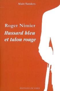 Roger Nimier : hussard bleu et talon rouge - AlainSanders