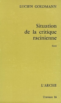 Situation de la critique racinienne - Lucien Goldmann