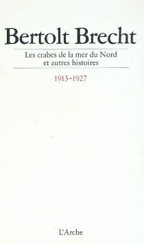 Les crabes de la mer du Nord : et autres histoires, 1913-1927 - BertoltBrecht