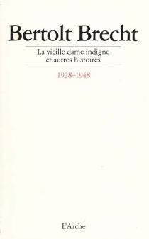 La Vieille dame indigne : et autres histoires, 1928-1948 - BertoltBrecht