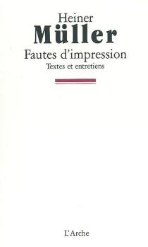 Fautes d'impressions : textes et entretiens - HeinerMüller