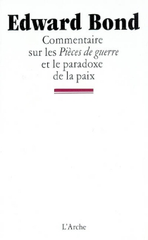 Commentaire sur les Pièces de guerre et le paradoxe de la paix - EdwardBond