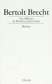 Les affaires de monsieur Jules César - BertoltBrecht