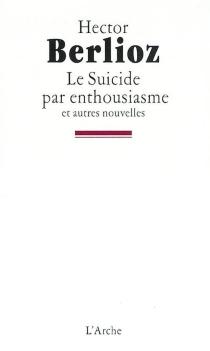 Le suicide par enthousiasme : et autres nouvelles - HectorBerlioz