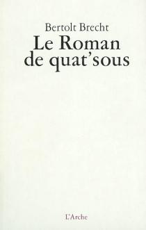 Le roman de quat' sous - BertoltBrecht